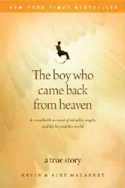 The Boy Who Came Back from Heaven: A Remarkable Account of Miracles, Angels, and Life Beyond This World (Paperback)