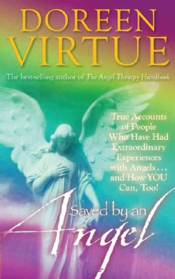 Saved by an Angel: True Accounts of People Who Have Had Extraordinary Experiences With Angels...and How You Can, ... (Paperback)