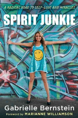 Spirit Junkie: A Radical Road to Self-Love and Miracles (Hardcover)