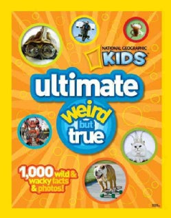 Ultimate Weird but True: 1,000 Wild and Wacky Facts and Photos (Hardcover)