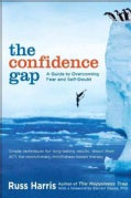 The Confidence Gap: A Guide to Overcoming Fear and Self-Doubt (Paperback)