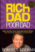 Rich Dad Poor Dad: What the Rich Teach Their Kids About Money - That the Poor and Middle Class Do Not! (Paperback)