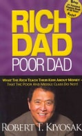 Rich Dad Poor Dad: What the Rich Teach Their Kids About Money--That the Poor and Middle Class Do Not! (Paperback)
