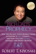Rich Dad's Prophecy: Why the Biggest Stock Market Crash in History Is Still Coming...and How You Can Prepare Your... (Paperback)