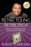 Rich Dad's Retire Young Retire Rich: How to Get Rich Stay Rich (Paperback)