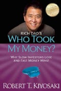 Rich Dad's Who Took My Money?: Why Slow Investors Lose and Fast Money Wins (Paperback)