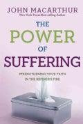 The Power of Suffering: Strengthening Your Faith in the Refiner's Fire (Paperback)