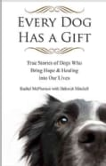 Every Dog Has a Gift: True Stories of Dogs Who Bring Hope & Healing into Our Lives (Paperback)
