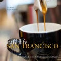 Cafe Life San Francisco: A Guide to the City's Neighborhood Cafes (Paperback)