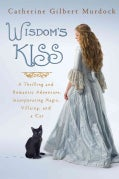 Wisdom's Kiss: A Thrilling and Romantic Adventure Incorporating Magic, Villany, and a Cat (Hardcover)