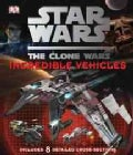 Star Wars: The Clone Wars: Incredible Vehicles (Hardcover)