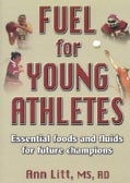 Fuel for Young Athletes: Essential Foods and Fluids for Future Champions (Paperback)