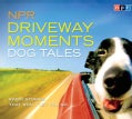 NPR Driveway Moments Dog Tales: Radio Stories That Won't Let You Go (CD-Audio)
