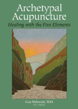 Archetypal Acupuncture: Healing With the Five Elements (Paperback)