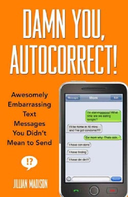Damn You, Autocorrect!: Awesomely Embarrassing Text Messages You Didn�t Mean to Send (Paperback)