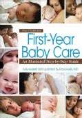First-Year Baby Care: An Illustrated Step-by-Step Guide (Paperback)