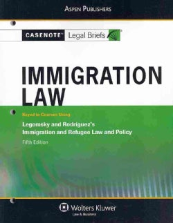 Immigration Law: Keyed to Courses Using Legomsky and Rodriguez's Immigration and Refugee Law and Policy (Paperback)