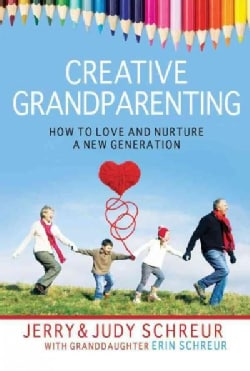 Creative Grandparenting: How to Love and Nurture a New Generation (Paperback)