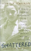 Shattered: Stories of Children and War (Paperback)