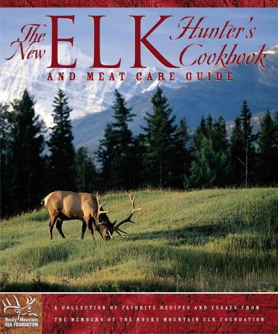 The New Elk Hunter's Cookbook and Meat Care Guide: A Collection of Favorite Recipes and Essays from Members of th... (Paperback)