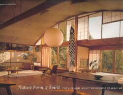 Nature, Form & Spirit: The Life and Legacy of George Nakashima (Hardcover)