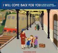 I Will Come Back for You: A Family in Hiding During World War II (Hardcover)