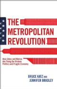 The Metropolitan Revolution: How Cities and Metros are Fixing Our Broken Politics and Fragile Economy (Hardcover)