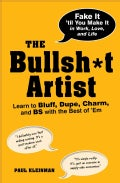 The Bullsh*t Artist: Learn to Bluff, Dupe, Charm, and Bs With the Best of 'em (Paperback)