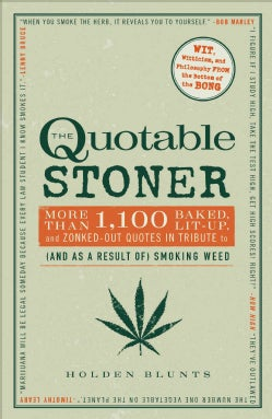 The Quotable Stoner: More That 1,100 Baked, Lit-Up, and Zonked-Out Quotes in Tribute to (And As a Result Of) Smok... (Paperback)
