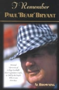 "I Remember Paul ""Bear"" Bryant: Personal Memories of College Football's Most Legendary Coach (Hardcover)"