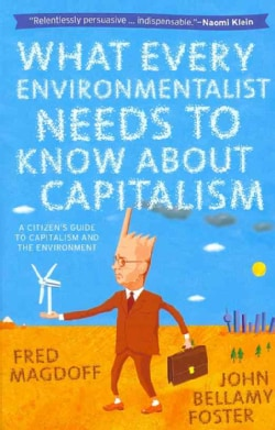 What Every Environmentalist Needs to Know About Capitalism: A Citizen's Guide to Capitalism and the Environment (Paperback)