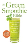 The Green Smoothie Bible: Super-Nutritious Drinks to Lose Weight, Boost Energy and Feel Great (Paperback)