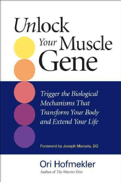 Unlock Your Muscle Gene: Trigger the Biological Mechanisms That Transform Your Body and Extend Your Life (Paperback)