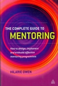 The Complete Guide to Mentoring: How to Design, Implement and Evaluate Effective Mentoring (Paperback)