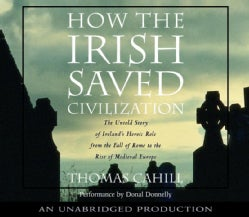 How the Irish Saved Civilization: The Untold Story of Ireland's Heroic Role from the Fall of Rome to the Rise of M... (CD-Audio)