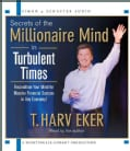 Secrets of the Millionaire Mind in Turbulent Times: Recondition Your Mind for Massive Financial Success in Any Eco... (CD-Audio)