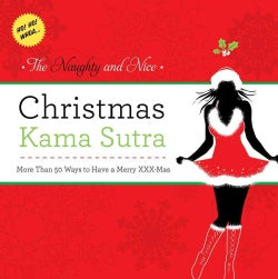 The Naughty and Nice Christmas Kama Sutra: More than 50 Ways to Have a Merry XXX-Mas (Paperback)
