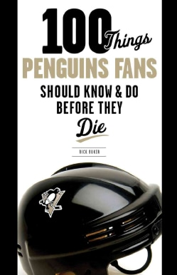 100 Things Penguins Fans Should Know & Do Before They Die (Paperback)