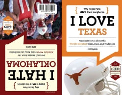 I Love Texas / I Hate Oklahoma: Personal Stories About the World's Greatest Team, Fans, and Tradition (Paperback)