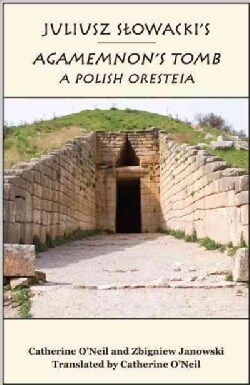 Juliusz Slowacki's Agamemnon's Tomb: A Polish Oresteia (Paperback)