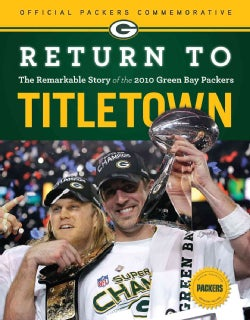 Return to Titletown: The Remarkable Story of the 2010 Green Bay Packers (Paperback)
