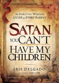 Satan, You Can't Have My Children (Paperback)