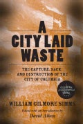 A City Laid Waste: The Capture, Sack, and Destruction of the City of Columbia: A Civil War Sesquicentennial Edition (Paperback)