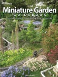 Miniature Garden Guidebook: For Beautiful Rock Gardens, Container Plantings, Bonsai, Garden Railways (Paperback)