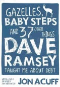Gazelles, Baby Steps, and 37 Other Things Dave Ramsey Taught Me About Debt (Paperback)