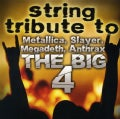 Various - String Tribute to The Big 4: Metallica, Slayer, Megadeth, Anthrax