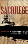 Sacrilege: Finding Life in the Unorthodox Ways of Jesus (Paperback)