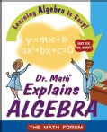 Dr. Math Explains Algebra: Learning Algebra Is Easy! Just Ask Dr. Math (Paperback)