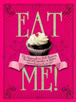 Eat Me!: The Stupendous, Self-Raising World of Cupcakes & Bakes According to Cookie Girl (Hardcover)