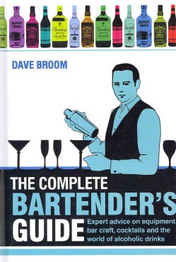 The Complete Bartender's Guide: Expert Advice on Equipment, Bar Craft, Cocktails and the World of Alcoholic Drinks (Hardcover)